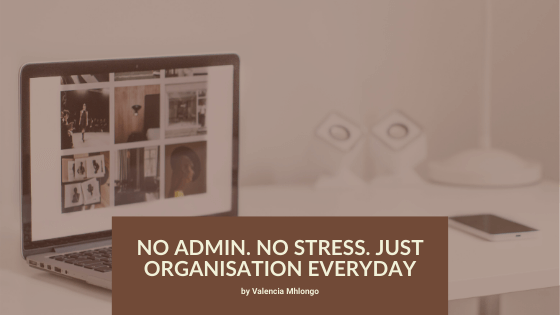 No Admin. No Stress. Just Organisation Everyday